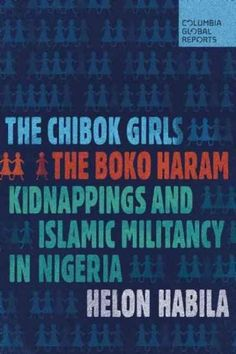 The Chibok Girls: The Boko Haram Kidnappings and Islamic Militancy in Nigeria