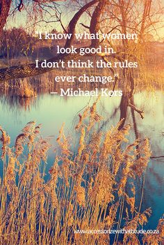 """""""I know what women look good in. I don't think the rules ever change."""" — Michael Kors"""