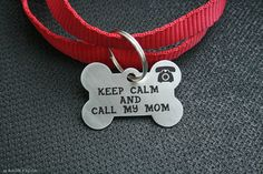 """Keep Calm and Call My Mom""  Dog Tag -  So Cute!!  =========================================  Bone Dog Tag  Stainless steel  by BaublesDog, $21.00"