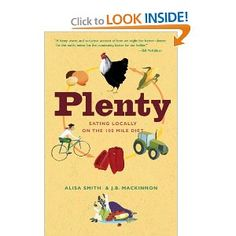 Plenty: Eating Locally on the 100-Mile Diet. A fabulously inspiring journey to locate, prepare and learn to enjoy #localfood for a year. Loved it!