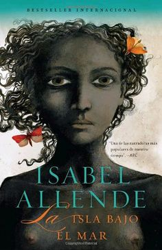 Isabel Allende's novel, La isla bajo el mar/The Island Beneath the Sea (Plaza & Janés, provides another look at slavery in the Caribbean. The novel is set in eighteenth century Santo Domingo in. Beneath The Sea, Under The Sea, Jane Austen, Books To Read, My Books, I Love Reading, Historical Fiction, Great Books, Books Online
