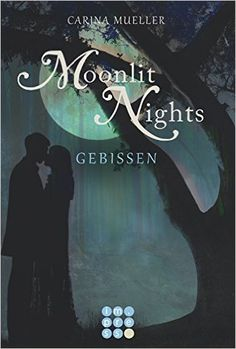Moonlit Nights, Band 2: Gebissen:Carina Mueller
