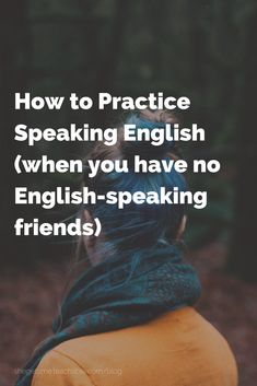 How to Practice Speaking English when you have no Englishspeaking friends Finding Englishspeaking friends can be difficult but there are a few things that you can do on y. Speak English Fluently, Learn English Grammar, English Writing Skills, English Vocabulary Words, Learn English Words, English Idioms, English Language Learning, How To Speak English, English Tips