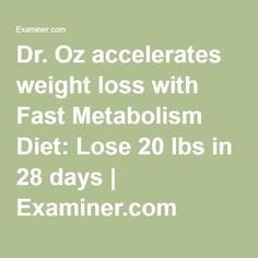 Dr. Oz accelerates weight loss with Fast Metabolism Diet: Lose 20 lbs in 28 days | Examiner.com