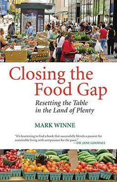 Closing the Food Gap : Resetting the Table in the Land of Plenty by Mark Winne. http://libcat.bentley.edu/record=b1259819~S0