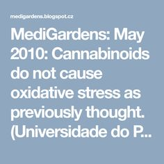 MediGardens: May 2010: Cannabinoids do not cause oxidative stress as previously thought. (Universidade do Porto; Porto, Portugal)