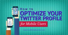 optimize your twitter profile for mobile