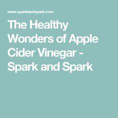 The Healthy Wonders of Apple Cider Vinegar - Spark and Spark