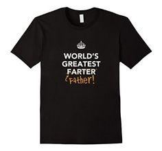 World's Greatest Father | World's Greatest Farter | Father's Day t-shirt for dad