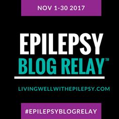 Living Well With Epilepsy's Epilepsy Blog Relay™ is an epilepsy awareness movement to designed to maximize collaboration and eliminate stigma.