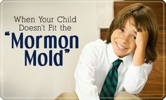 Child doesn't fit the Mormon mold