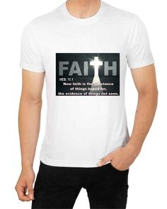 "FAITH ""Now faith is the substance of things hoped for, the evidence of things not seen."" Mens T Shirt SM-3XL (MED, WHITE)"