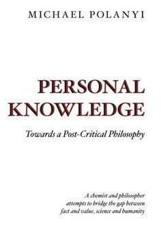 Personal Knowledge: Towards a Post-Critical Philosophy by Michael Polanyi http://www.amazon.com/dp/0226672883/ref=cm_sw_r_pi_dp_z1uqwb1B9AXB8