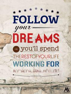 Follow your dreams!