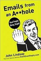 Emails from an A**hole: Real People Being Stupid, a book by John Lindsay Stupid People, Real People, Toxic People, John Lindsay, Funny Emails, Evil Geniuses, Laughing So Hard, Laugh Out Loud, The Book