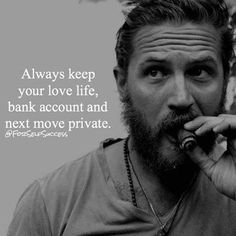 Always keep your love life, bank account and next move private.