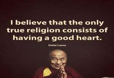 Positive Quotes : Only true religion consists of having a good heart. Dalai Lama - Hall Of Quotes Quotable Quotes, Wisdom Quotes, Me Quotes, Christ Quotes, World Quotes, Truth Quotes, The Words, Frases Yoga, Great Quotes