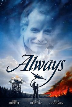 Always (1989) Pete Sandich, a firefighting pilot, dies in the line of duty but returns as a guardian angel to fledgling aviator Ted Baker. Pete's task takes an unexpected twist, however, when Ted begins falling for Dorinda Durston, the girl Pete left behind. Cast:Richard Dreyfuss, Holly Hunter...17,33
