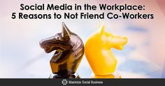 Social Media in the Workplace: 5 Reasons to Not Friend Co-Workers via…