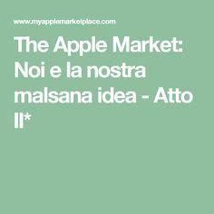 The Apple Market: Noi e la nostra malsana idea - Atto II*