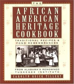 The African-American Heritage Cookbook: Traditional Recipes and Fond Remembrances From Alabama's Renowned Tuskegee Institute by Carolyn Quick Tillery.  Looove this cookbook, great recipes!!