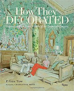 How They Decorated: Inspiration from Great Women of the Twentieth Century: P. Gaye Tapp, Charlotte Moss: 9780847847419: AmazonSmile: Books