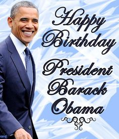 Happy Birthday Commander-in-Chief, Mr. President, Barrack H. Obama!!!!