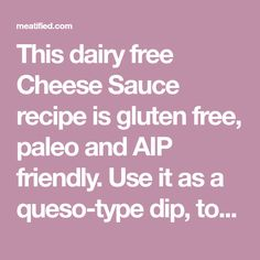This dairy free Cheese Sauce recipe is gluten free, paleo and AIP friendly. Use it as a queso-type dip, to top burgers or whip up your favorite taco salad.