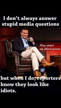 Kick their ass with the truth Ted, Trump call you a liar; he's lying; Killary will win the election.