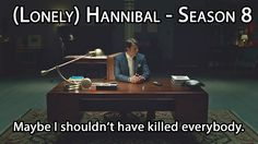 Hannibal Season 8. Now wouldn't THAT be amazing?