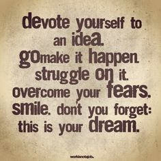 """Devote yourself to an idea. Go Make it Happen."" #socialentrepreneurship"