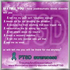 """If I tell you I have PTSD...   actually,  li think your words were, """"if you have that imagine what i must have. because i had to live with it."""""""