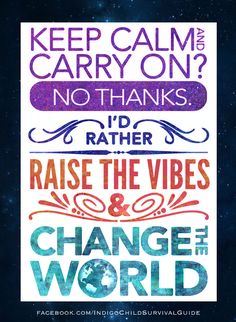 Each and every one of us is personally responsible for our thoughts, emotions, and actions. Raise the Vibes! Be the change.