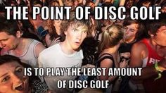 i suppose that's the zen part of disc golf, eh?