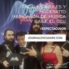 Revista Encuadre » Ángeles Azules y Moderatto inundaron de música y baile el CCU