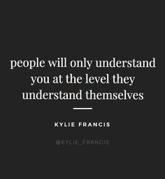 motivational quote - people will only understand you at the level they understand themselves Words Quotes, Wise Words, Me Quotes, Motivational Quotes, Inspirational Quotes, Meaningful Quotes, Sayings, Understanding Quotes, Understanding Yourself