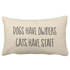 Dogs Have Owners | Cats Have Staff Lumbar Pillow - cat cats kitten kitty pet love pussy