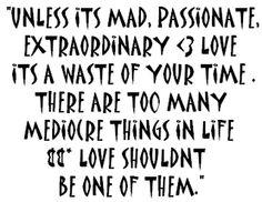love shouldn't be mediocre..