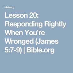 Lesson 20: Responding Rightly When You're Wronged (James 5:7-9) | Bible.org