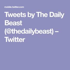 Tweets by The Daily Beast (@thedailybeast) – Twitter