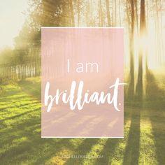 I am brilliant. Mantra from MichelleKirsch.com.