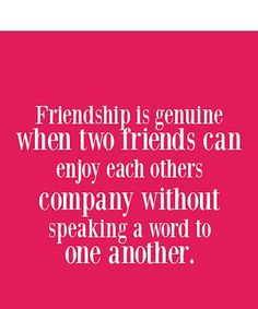 Make picture quotes with good quote from George Ebers - friendship is genuine when two friends can enjoy each others company without speaking a word to one another. Friend Love Quotes, Best Love Quotes, Inspirational Qoutes, Meaningful Quotes, Friendship Pictures Quotes, Famous Author Quotes, Faith In Love, Quote Prints, Picture Quotes