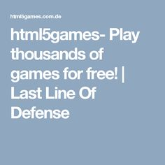 html5games- Play thousands of games for free!  | Last Line Of Defense