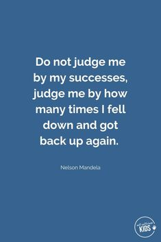 Do not judge me by my successes Nelson Mandela Parenting Quotes, Kids And Parenting, Growth Mindset Quotes, Fixed Mindset, Love Challenge, Nelson Mandela, I Feel Good, Quotable Quotes, School Kids