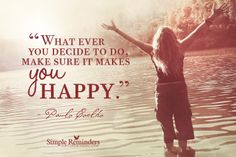 What ever you decide to do, make sure it makes you happy. ~Paulo Coelho  #happiness #joy #desire #truth  @SIMPLE Comunicación Reminders