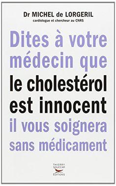 Dites à votre médecin que le cholestérol est innocent il vous soignera sans méd. by Michel de Lorgeril http://www.amazon.ca/dp/291687805X/ref=cm_sw_r_pi_dp_CMVovb0ZTWAG6