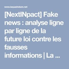 [NextINpact] Fake news : analyse ligne par ligne de la future loi contre les fausses informations | La Quadrature du Net