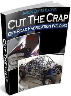 Welding for Off-Road Fabrication by Jason Heard, http://www.amazon.com/dp/B00BFXKMPO/ref=cm_sw_r_pi_dp_OVvutb1MFKA6H
