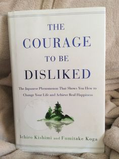 Courage to Be Disliked Japanese Phenom On Change Ichiro Kishimi Fumitake Koga Book Club Books, New Books, Good Books, Books To Read In Your 20s, Book Clubs, Book Nerd, Book Suggestions, Book Recommendations, Reading Lists
