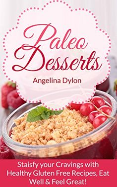 #book  Paleo Desserts Satisfy your Cravings with Healthy Gluten Free Recipes Eat Well Feel Great